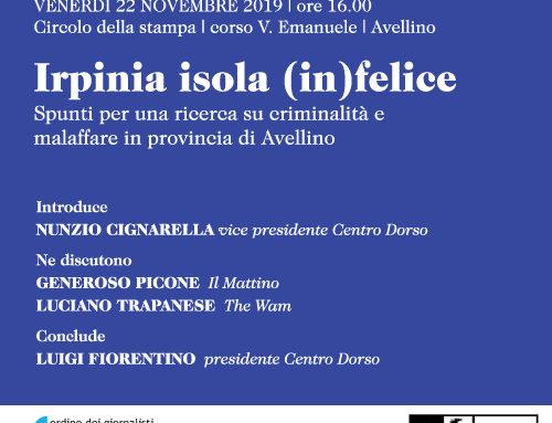 Irpinia isola (in)felice. Spunti per una ricerca su criminalità e malaffare in provincia di Avellino | venerdì 22 novembre 2019